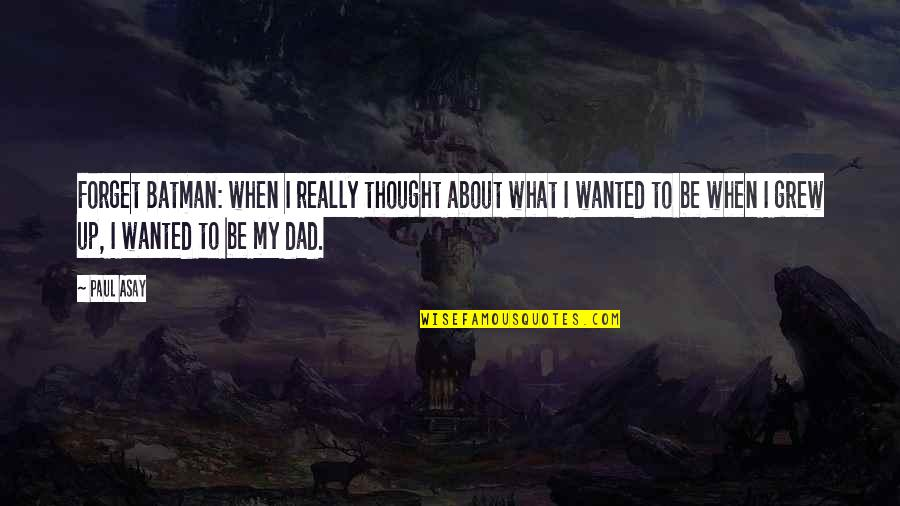 My Son Inspiration Quotes By Paul Asay: Forget Batman: when I really thought about what