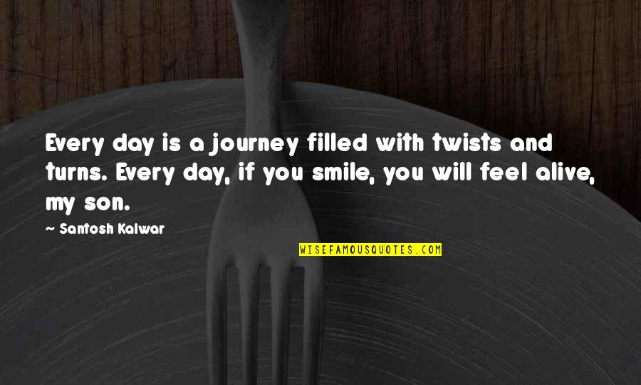 My Son Inspiration Quotes By Santosh Kalwar: Every day is a journey filled with twists