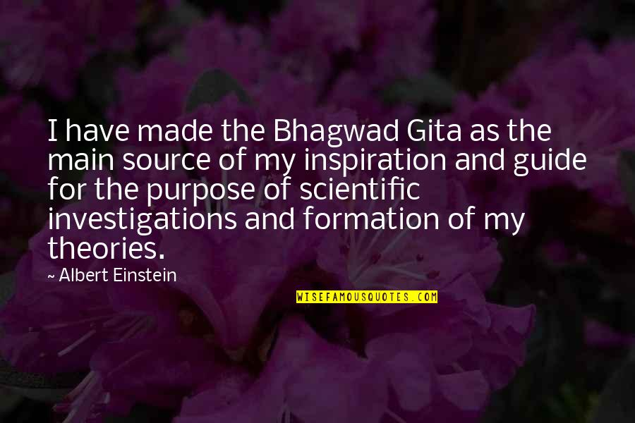 My Source Of Inspiration Quotes By Albert Einstein: I have made the Bhagwad Gita as the