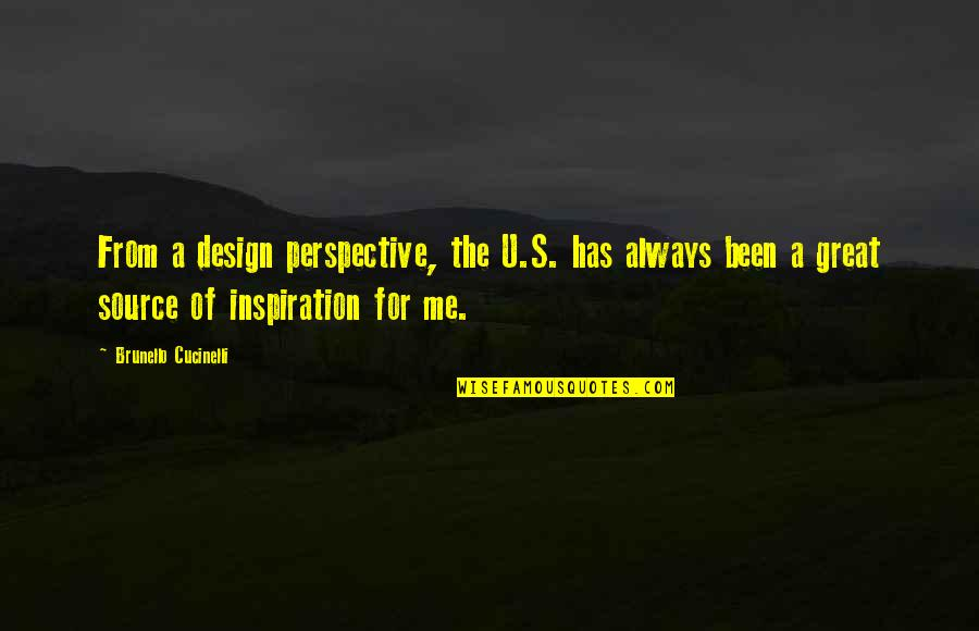 My Source Of Inspiration Quotes By Brunello Cucinelli: From a design perspective, the U.S. has always