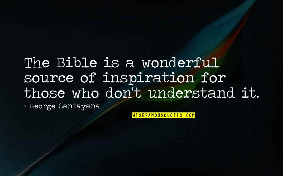 My Source Of Inspiration Quotes By George Santayana: The Bible is a wonderful source of inspiration