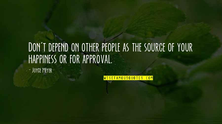 My Source Of Inspiration Quotes By Joyce Meyer: Don't depend on other people as the source