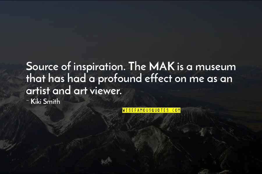 My Source Of Inspiration Quotes By Kiki Smith: Source of inspiration. The MAK is a museum