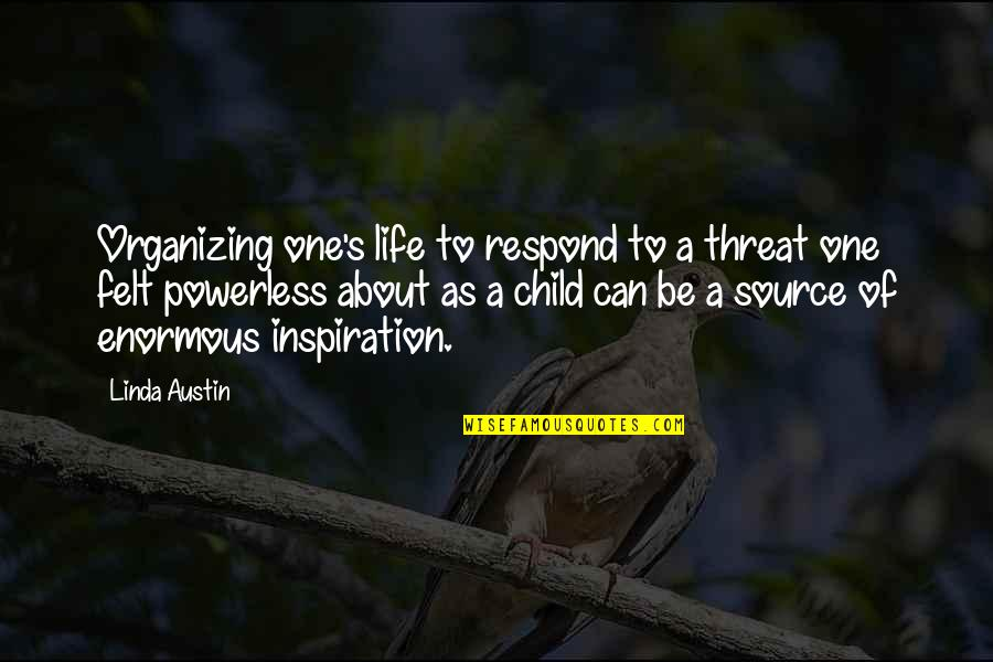 My Source Of Inspiration Quotes By Linda Austin: Organizing one's life to respond to a threat