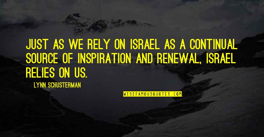 My Source Of Inspiration Quotes By Lynn Schusterman: Just as we rely on Israel as a