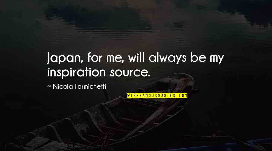 My Source Of Inspiration Quotes By Nicola Formichetti: Japan, for me, will always be my inspiration