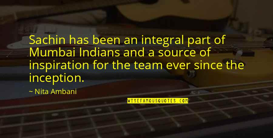 My Source Of Inspiration Quotes By Nita Ambani: Sachin has been an integral part of Mumbai