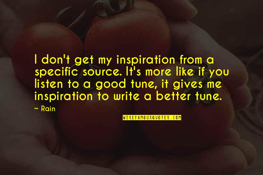 My Source Of Inspiration Quotes By Rain: I don't get my inspiration from a specific