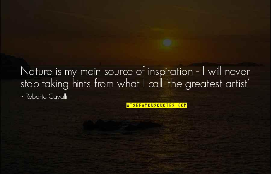 My Source Of Inspiration Quotes By Roberto Cavalli: Nature is my main source of inspiration -