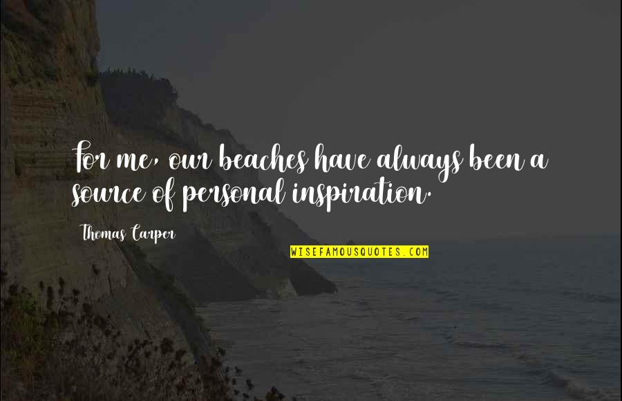 My Source Of Inspiration Quotes By Thomas Carper: For me, our beaches have always been a