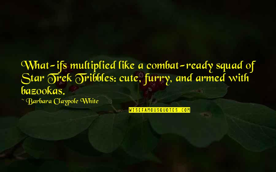 My Squad Quotes By Barbara Claypole White: What-ifs multiplied like a combat-ready squad of Star