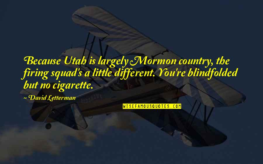 My Squad Quotes By David Letterman: Because Utah is largely Mormon country, the firing