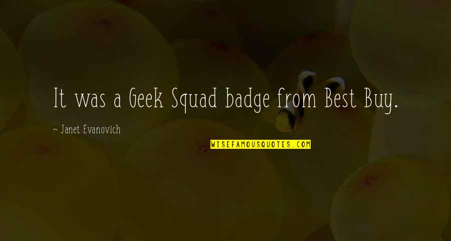 My Squad Quotes By Janet Evanovich: It was a Geek Squad badge from Best