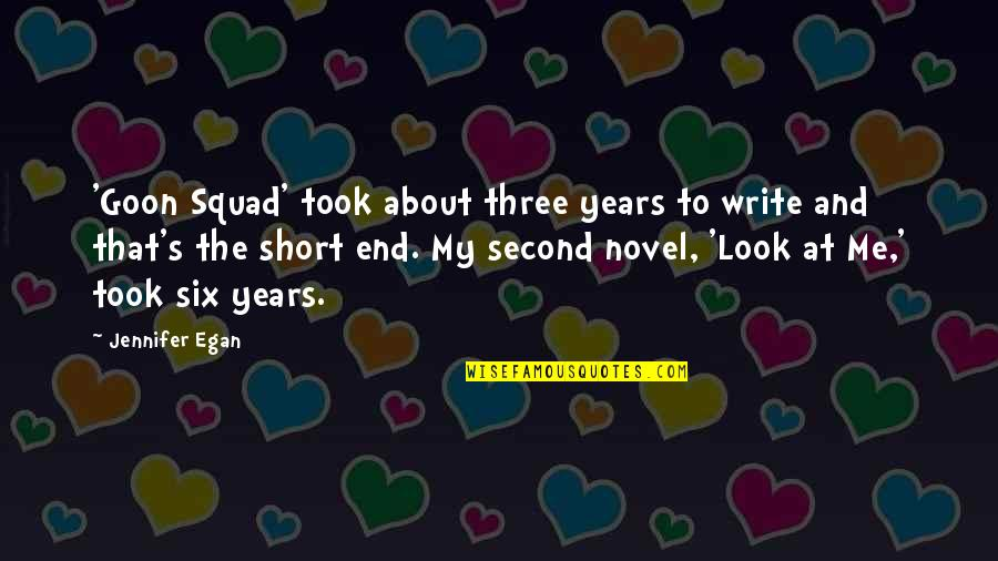 My Squad Quotes By Jennifer Egan: 'Goon Squad' took about three years to write