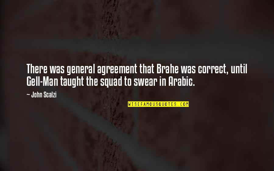 My Squad Quotes By John Scalzi: There was general agreement that Brahe was correct,