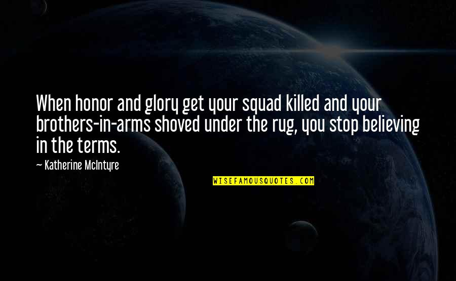 My Squad Quotes By Katherine McIntyre: When honor and glory get your squad killed