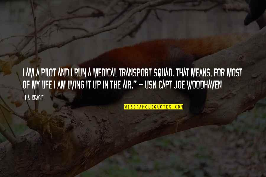 My Squad Quotes By L.A. Kragie: I am a pilot and I run a
