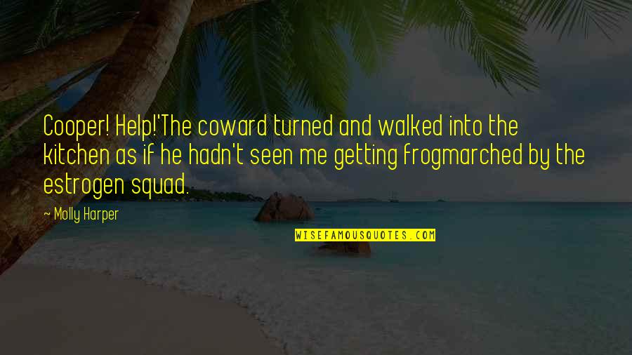 My Squad Quotes By Molly Harper: Cooper! Help!'The coward turned and walked into the