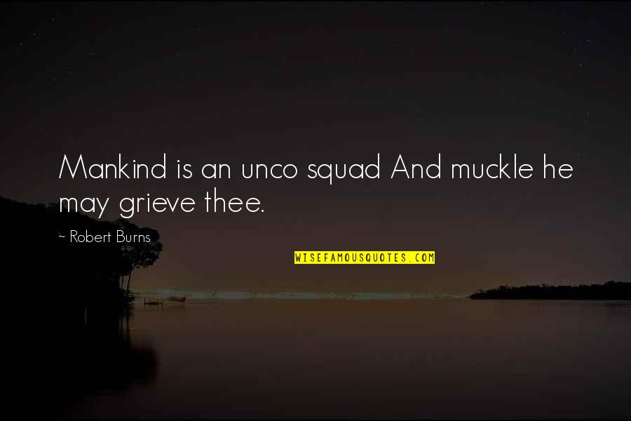 My Squad Quotes By Robert Burns: Mankind is an unco squad And muckle he