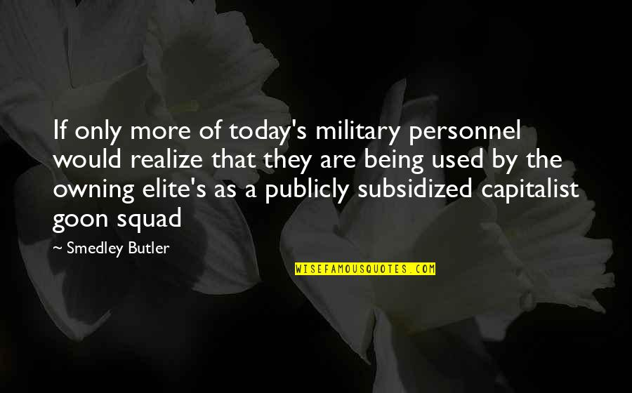 My Squad Quotes By Smedley Butler: If only more of today's military personnel would