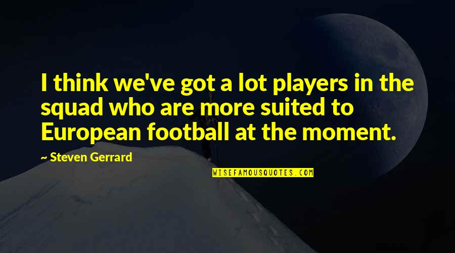 My Squad Quotes By Steven Gerrard: I think we've got a lot players in
