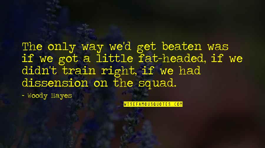 My Squad Quotes By Woody Hayes: The only way we'd get beaten was if