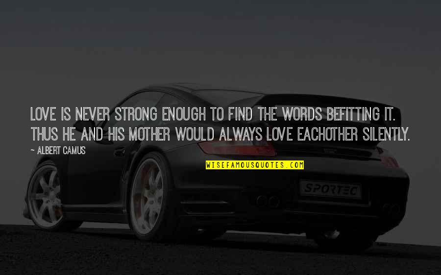 My Strong Mother Quotes By Albert Camus: Love is never strong enough to find the