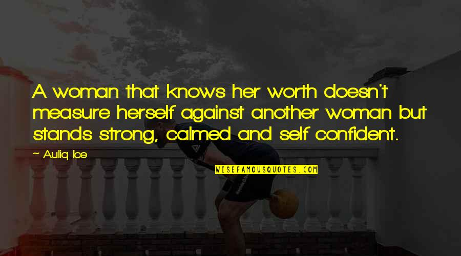 My Strong Mother Quotes By Auliq Ice: A woman that knows her worth doesn't measure