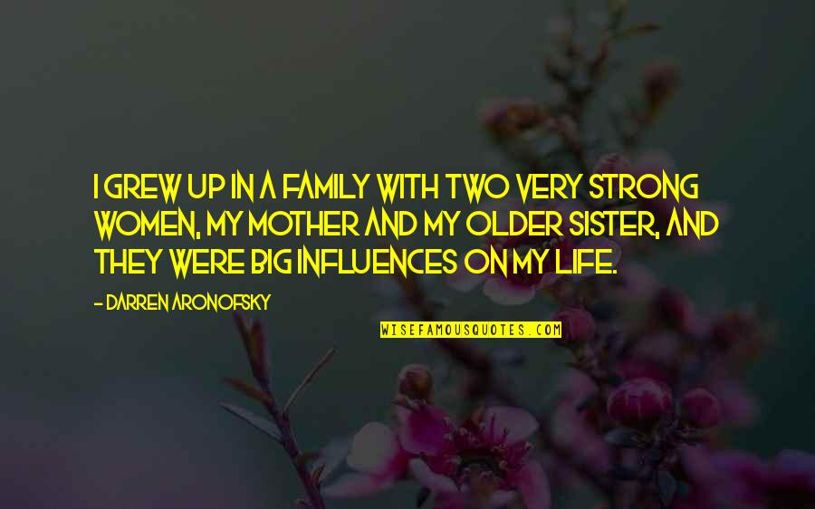 My Strong Mother Quotes By Darren Aronofsky: I grew up in a family with two