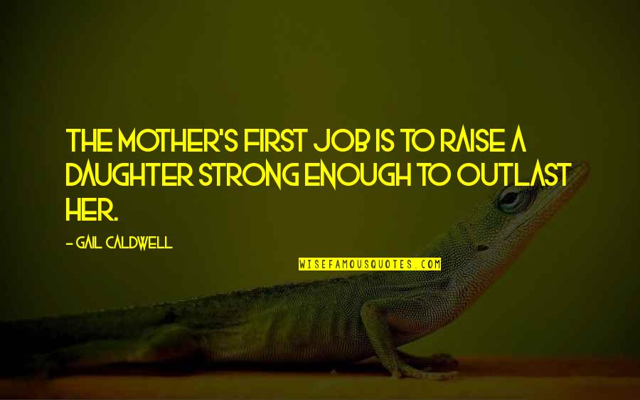 My Strong Mother Quotes By Gail Caldwell: The mother's first job is to raise a
