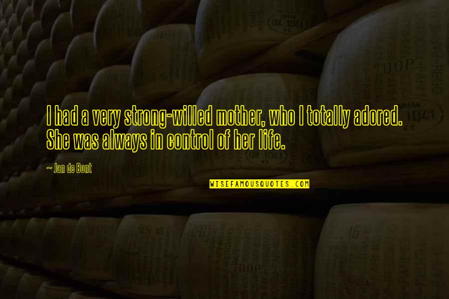 My Strong Mother Quotes By Jan De Bont: I had a very strong-willed mother, who I