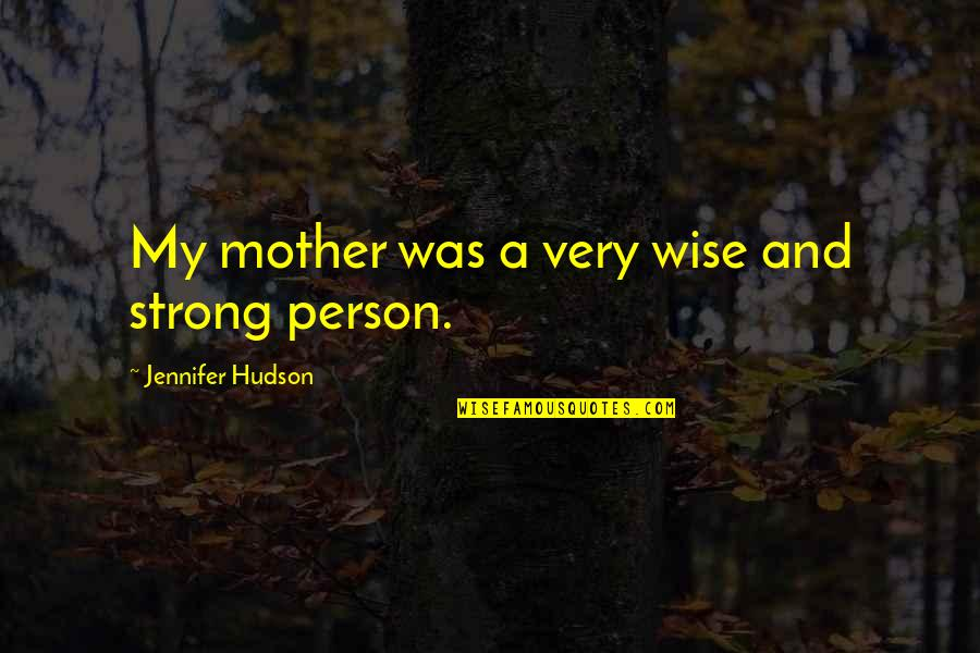 My Strong Mother Quotes By Jennifer Hudson: My mother was a very wise and strong