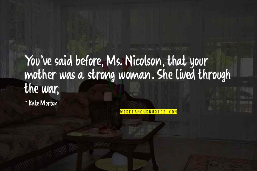 My Strong Mother Quotes By Kate Morton: You've said before, Ms. Nicolson, that your mother