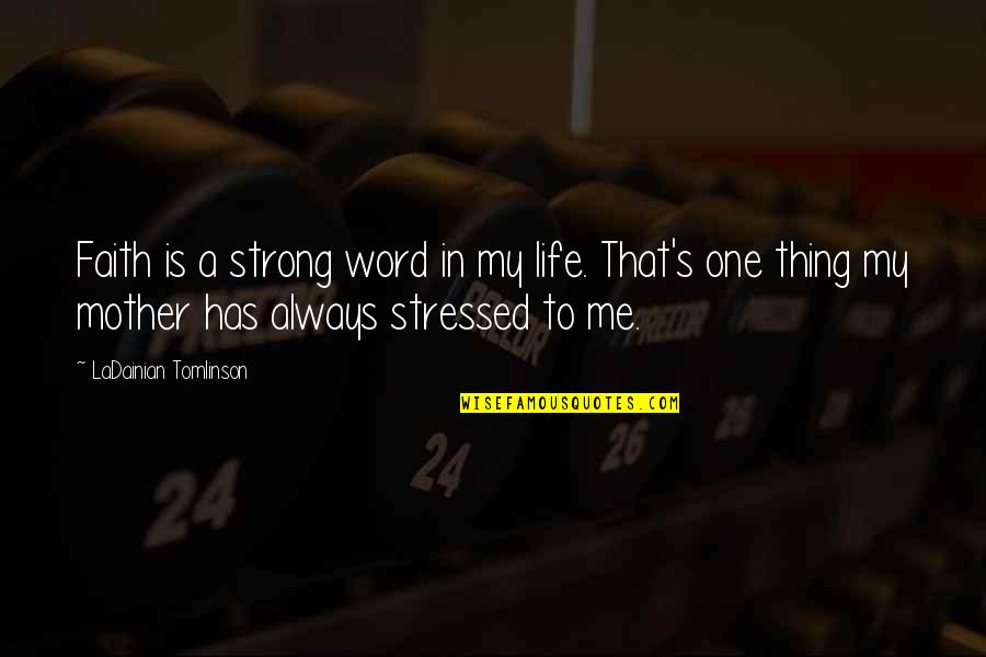 My Strong Mother Quotes By LaDainian Tomlinson: Faith is a strong word in my life.