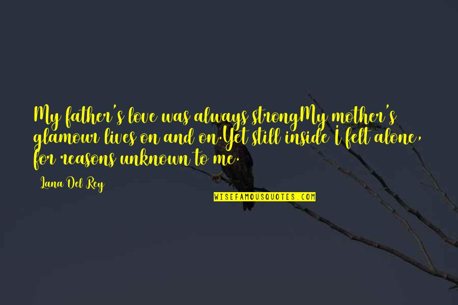 My Strong Mother Quotes By Lana Del Rey: My father's love was always strongMy mother's glamour