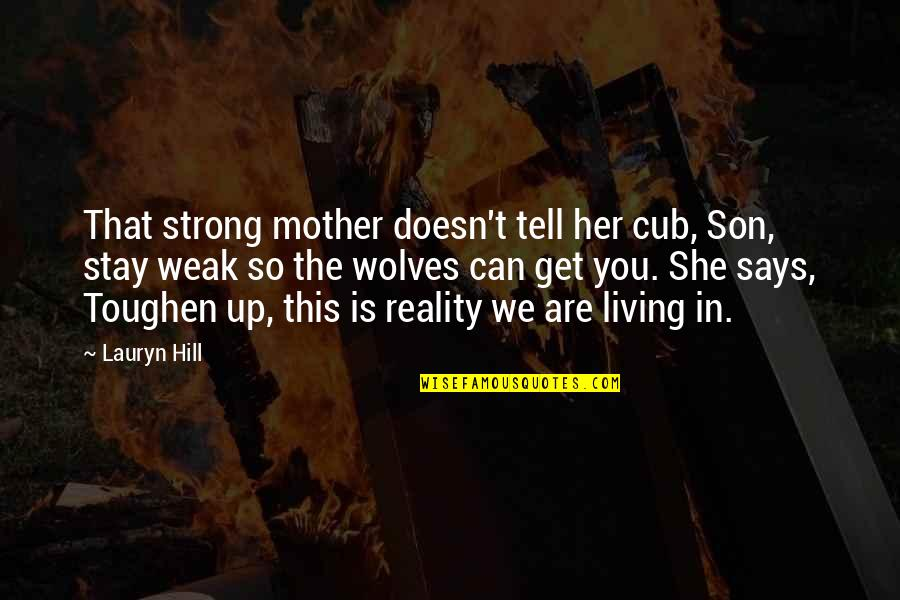 My Strong Mother Quotes By Lauryn Hill: That strong mother doesn't tell her cub, Son,