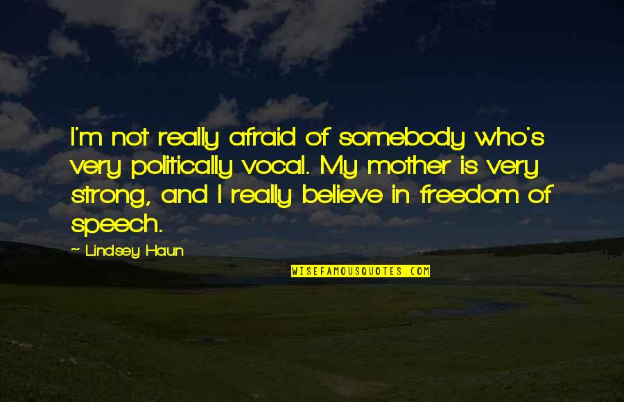 My Strong Mother Quotes By Lindsey Haun: I'm not really afraid of somebody who's very