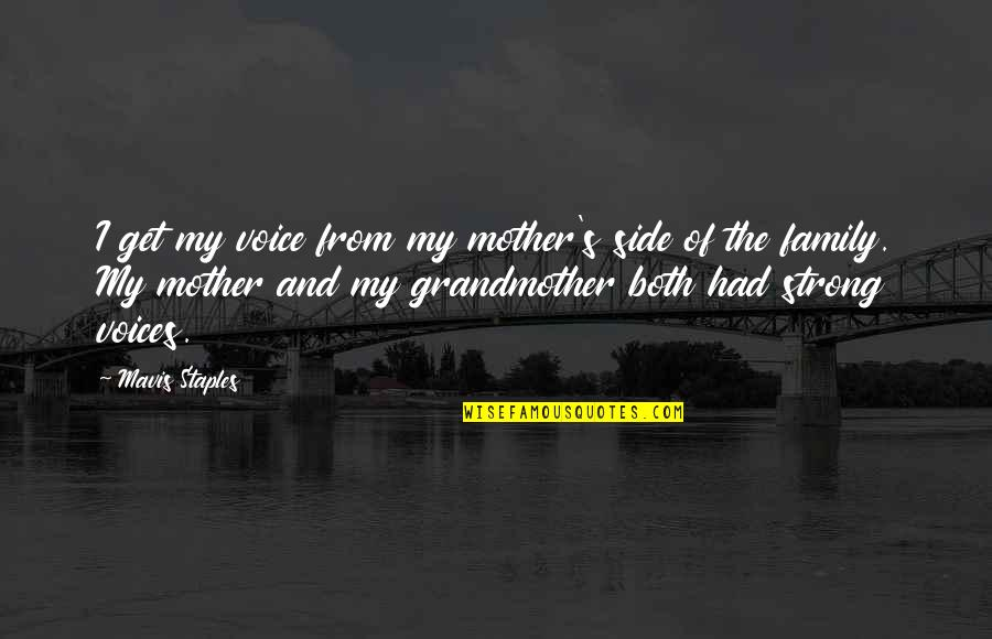 My Strong Mother Quotes By Mavis Staples: I get my voice from my mother's side