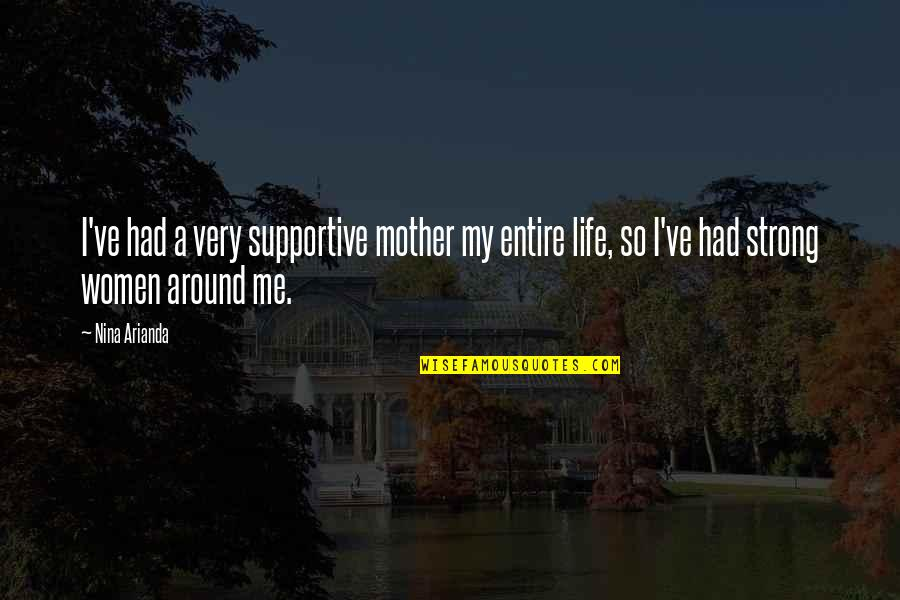 My Strong Mother Quotes By Nina Arianda: I've had a very supportive mother my entire