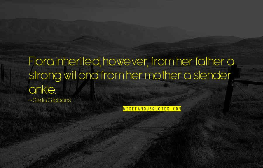 My Strong Mother Quotes By Stella Gibbons: Flora inherited, however, from her father a strong