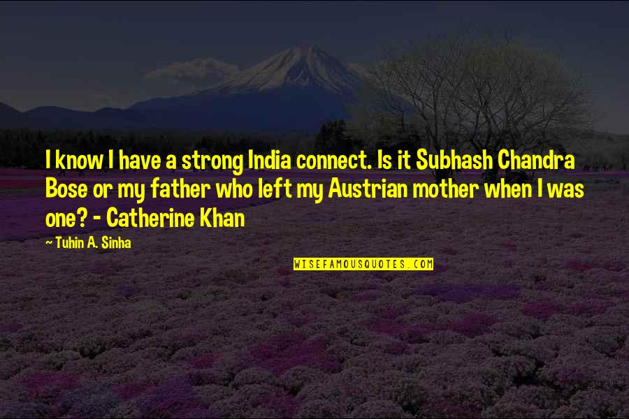 My Strong Mother Quotes By Tuhin A. Sinha: I know I have a strong India connect.