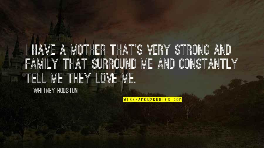 My Strong Mother Quotes By Whitney Houston: I have a mother that's very strong and