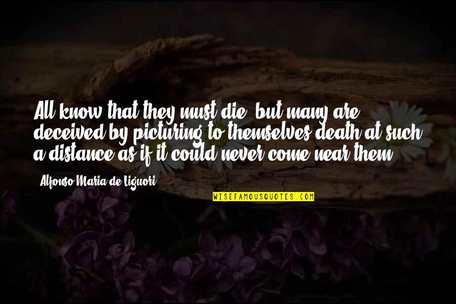 My Time Is Near Quotes By Alfonso Maria De Liguori: All know that they must die; but many