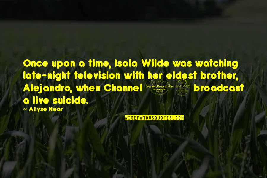 My Time Is Near Quotes By Allyse Near: Once upon a time, Isola Wilde was watching