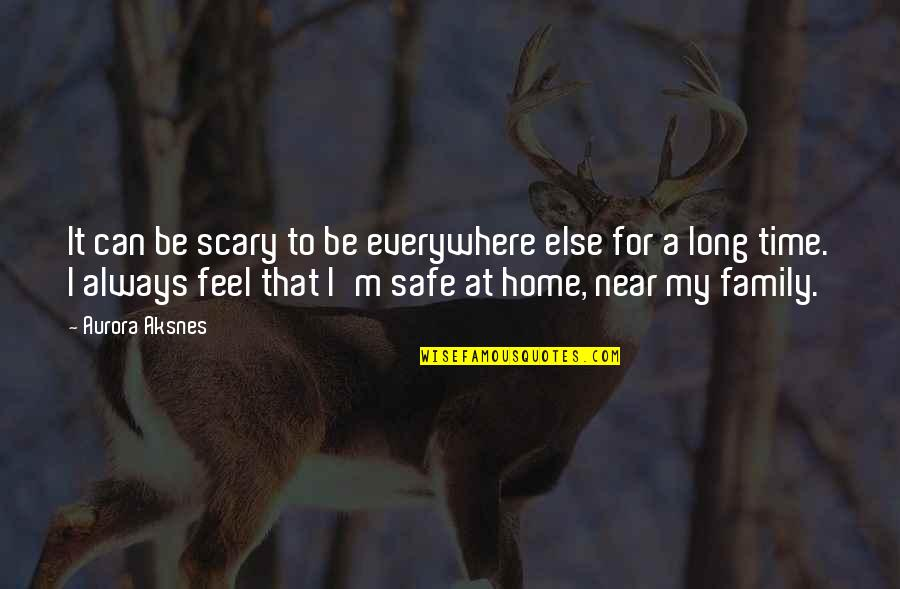 My Time Is Near Quotes By Aurora Aksnes: It can be scary to be everywhere else