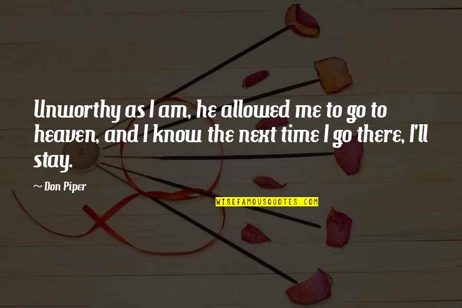 My Time Is Near Quotes By Don Piper: Unworthy as I am, he allowed me to