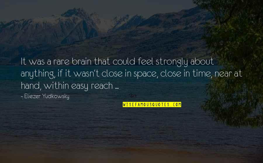 My Time Is Near Quotes By Eliezer Yudkowsky: It was a rare brain that could feel