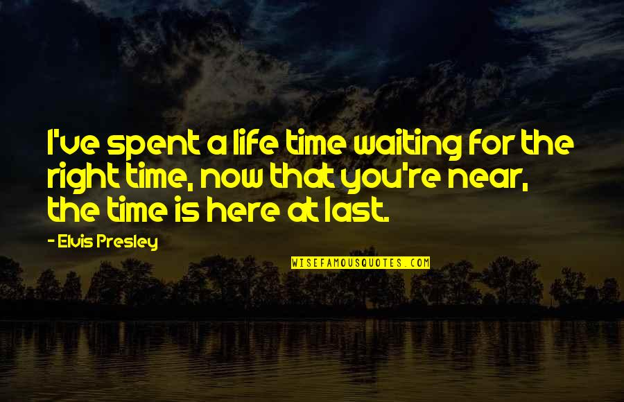 My Time Is Near Quotes By Elvis Presley: I've spent a life time waiting for the