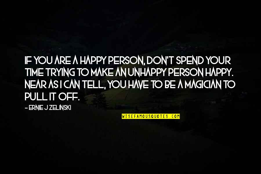 My Time Is Near Quotes By Ernie J Zelinski: If you are a happy person, don't spend