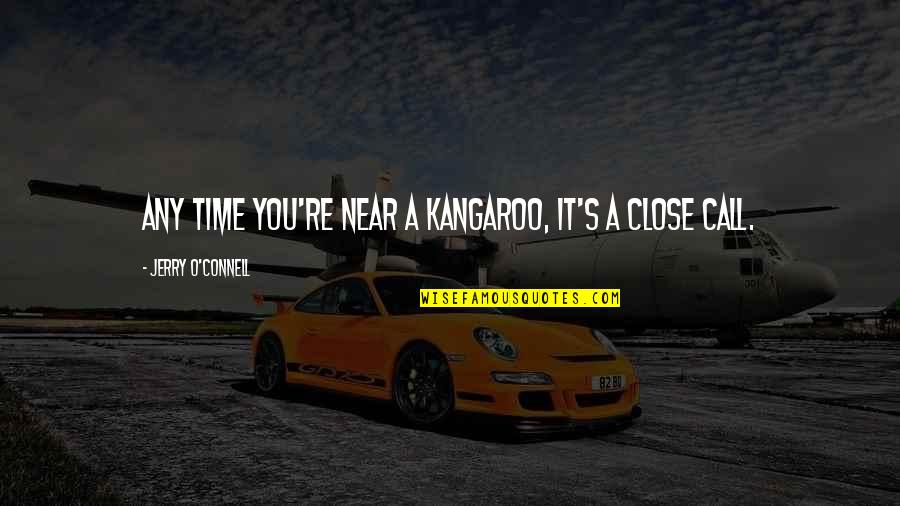 My Time Is Near Quotes By Jerry O'Connell: Any time you're near a kangaroo, it's a